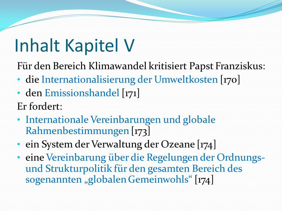 Inhalt Kapitel V Für den Bereich Klimawandel kritisiert Papst Franziskus: die Internationalisierung der Umweltkosten [170]